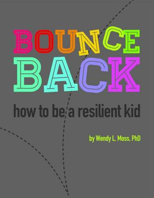 Bounce Back How to be a Resilient Kid by Wendy L. Moss