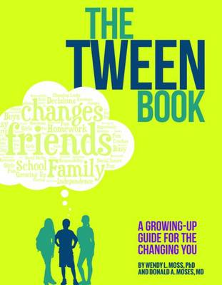 The Tween Book A Growing-Up Guide for the Changing You by Wendy L. Moss, Donald A. Moses