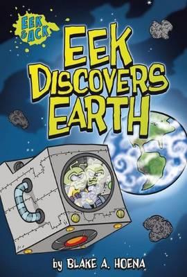 Eek Discovers Earth by Blake A. Hoena