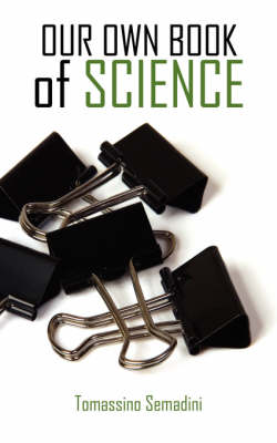 OUR OWN BOOK of SCIENCE by Tomassino Semadini