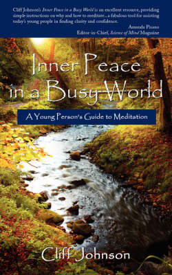 Inner Peace in a Busy World A Young Person's Guide to Meditation by Cliff Johnson