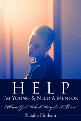 Help I'm Young & Need a Mentor Please God, Which Way Do I Turn? by Natalie Hudson