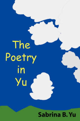 The Poetry in Yu by Sabrina B. Yu