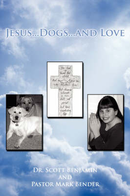 Jesus...Dogs...and Love by Scott Benjamin
