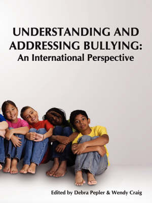 Understanding and Addressing Bullying An International Perspective PREVNet Series, Volume 1 by Debra Pepler