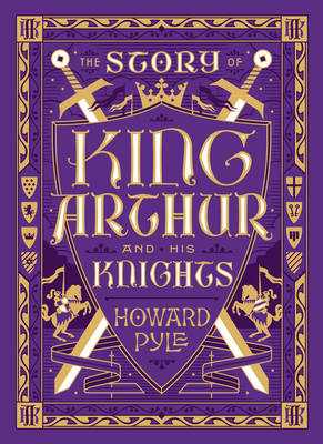 The Story of King Arthur and His Knights by Howard Pyle