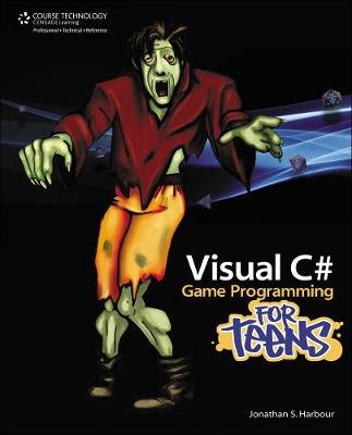 Visual C# Game Programming for Teens by Jonathan S. Harbour