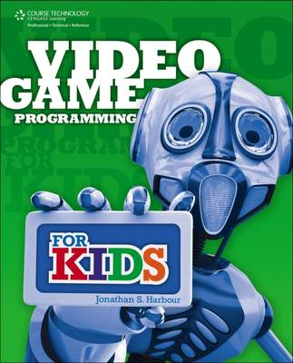 Video Game Programming for Kids by Jonathan S. Harbour