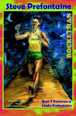 Steve Prefontaine Rocketman by Linda Prefontaine, Bree Donovan