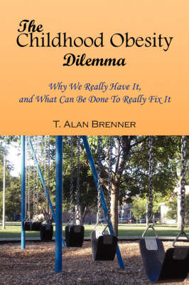 The Childhood Obesity Dilemma by T Alan Brenner