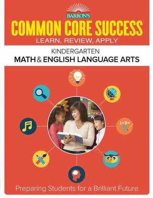 Barron's Common Core Success Grade K ELA Math Workbook by Barron's Educational Series