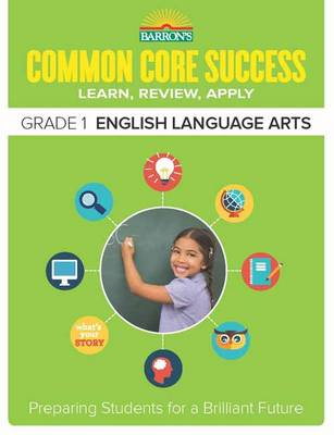 Barron's Common Core Success Grade 1 ELA Workbook by Barron's Educational Series