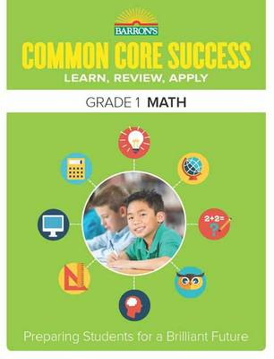 Barron's Common Core Success Grade 1 Math Workbook by Barron's Educational Series