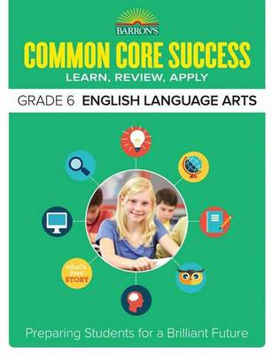 Barron's Common Core Success Grade 6 ELA Workbook by Barron's Educational Series
