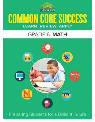Barron's Common Core Success Grade 6 Math Workbook by Barron's Educational Series