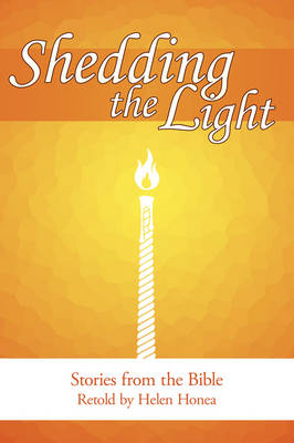 Shedding the Light Stories from the Bible by Helen Honea