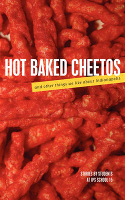 Hot Baked Cheetos and Other Things We Like About Indianapolis by Ms. Keown's Class