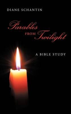 Parables from Twilight A Bible Study by Diane Schantin