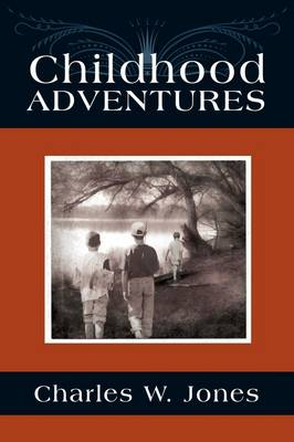 Childhood Adventures by Charles W Jones