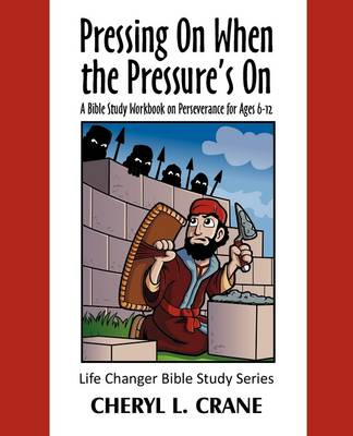 Pressing on When the Pressure's on A Bible Study Workbook on Perseverance for Ages 6-12 by Cheryl L Crane