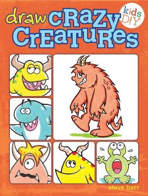 Draw Crazy Creatures by Steve Barr