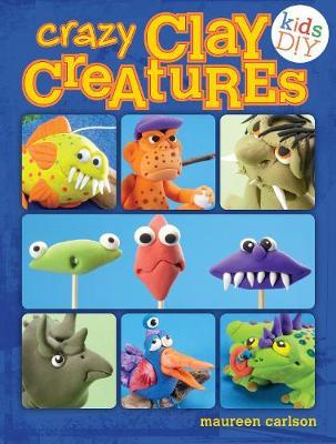 Crazy Clay Creatures Air Dry No Baking! by Maureen Carlson