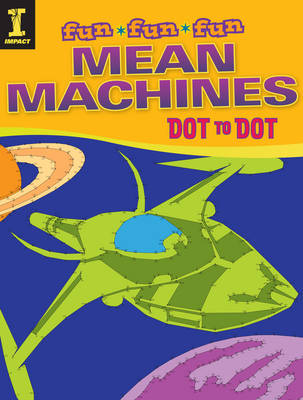 Mean Machines Dot to Dot by Editors of IMPACT Books