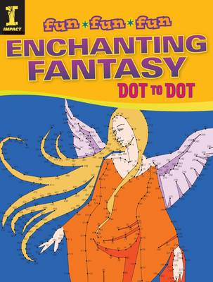 Enchanting Fantasy Dot to Dot by Editors of IMPACT Books