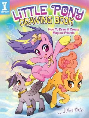 Little Pony Drawing Book How to Draw and Create Magical Friends by Lindsay Cibos