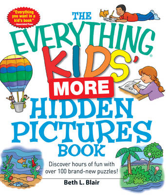 The Everything Kids' More Hidden Pictures Book Discover Hours of Fun with Over 100 Brand-New Puzzles! by Beth L. Blair
