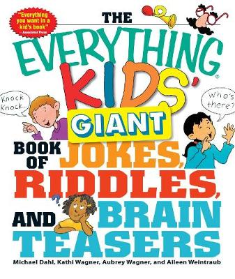 The Everything Kids' Giant Book of Jokes, Riddles, and Brain Teasers by Michael S. Dahl, Kathi Wagner, Aileen Weintraub