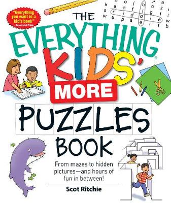 The Everything Kids' More Puzzles Book From Mazes to Hidden Pictures and Hours of Fun in Between! by Scot Ritchie