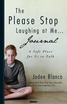 The Please Stop Laughing at Me Journal A Safe Place for Us to Talk by Jodee Blanco