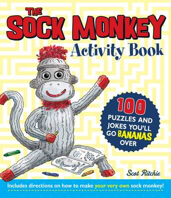 The Sock Monkey Activity Book 100 Puzzles and Jokes You'll Go Bananas Over by Scot Ritchie