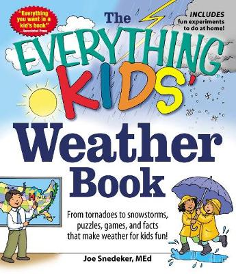 The Everything Kids' Weather Book From Tornadoes to Snowstorms, Puzzles, Games, and Facts That Make Weather for Kids Fun! by Joe, MEd Snedeker