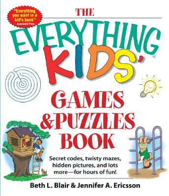 The Everything Kids Games and Puzzles Book Secret Codes, Twisty Mazes, Hidden Pictures, and Lots More-for Hours of Fun! by Beth L. Blair