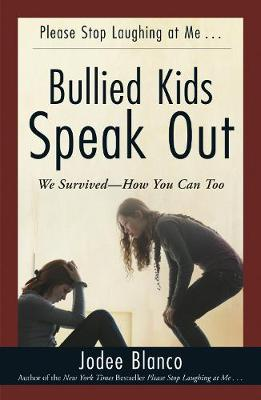 Bullied Kids Speak out We Survived-How You Can Too by Jodee Blanco