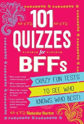 101 Quizzes for BFFs Crazy Fun Tests to See Who Knows Who Best! by Natasha Burton