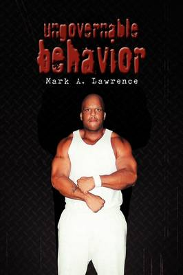 Ungovernable Behavior by Mark A Lawrence