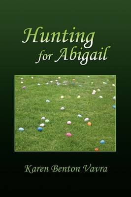 Hunting for Abigail by Karen Benton Vavra
