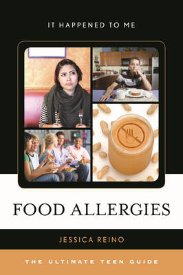 Food Allergies The Ultimate Teen Guide by Jessica Reino