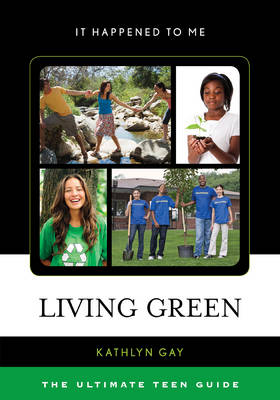 Living Green The Ultimate Teen Guide by Kathlyn Gay