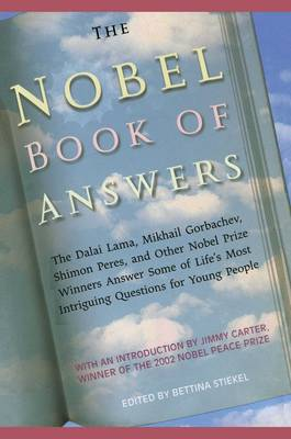 The Nobel Book of Answers The Dalai Lama, Mikhail Gorbachev, Shimon Peres, and Other Nobel Prize Winners Answer Some of Life's Most Intriguing Questions for Young People by Various