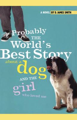 Probably the World's Best Story About a Dog and the Girl Who Loved Me by D. James Smith