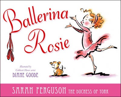 Ballerina Rosie by Sarah, Duchess of York Ferguson, Diane Goode