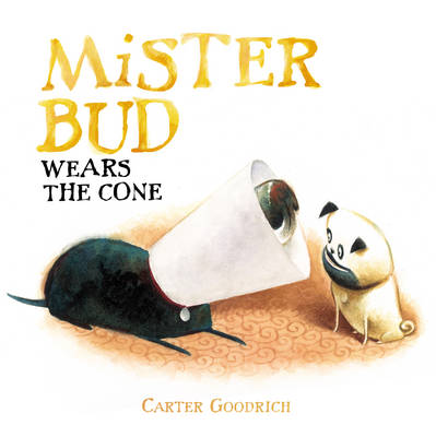 Mister Bud Wears the Cone by Carter Goodrich