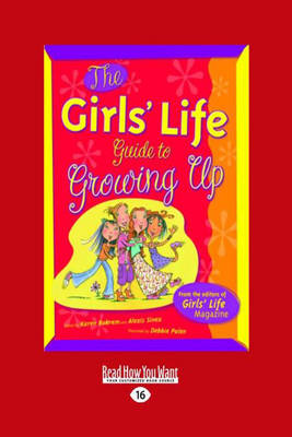 The Girls' Life Guide to Growing Up by Karen Bokram