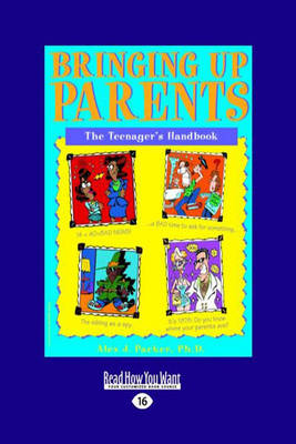 Bringing Up Parents The Teenager's Handbook by Alex J Packer