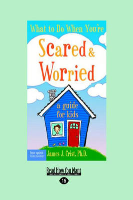 What to Do When You'RE Scared & Worrie A Guide for Kids by Crist (James J.)
