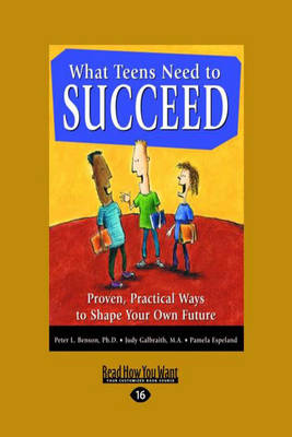 What Teens Need to Succeed Proven, Practical Ways to Shape Your Own Future by Peter Benson